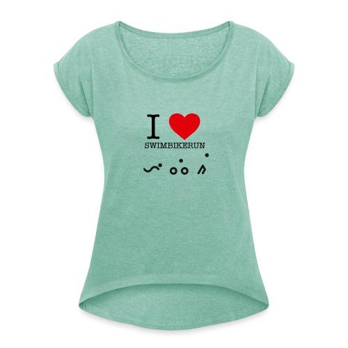 I love swim bike run - T-skjorte med rulleermer for kvinner