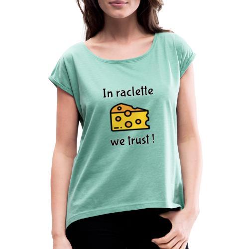 Auf Raclette vertrauen wir - Käse - Frauen T-Shirt mit gerollten Ärmeln
