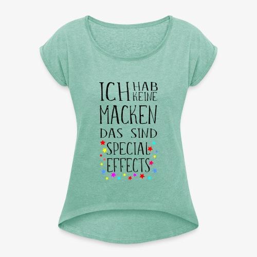 Keine Macken Das sind Special Effects - Frauen T-Shirt mit gerollten Ärmeln