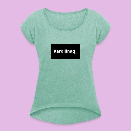 Karoliinaq_ - Naisten T-paita, jossa rullatut hihat