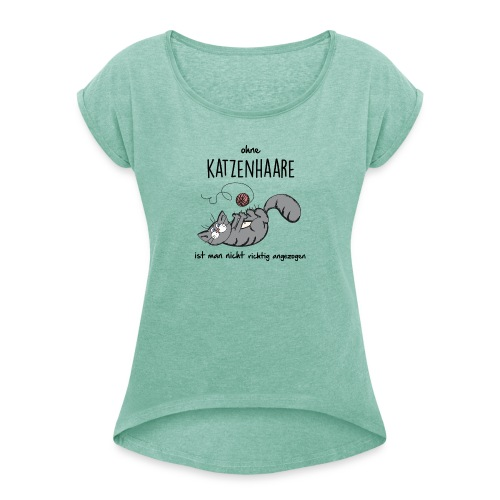 Vorschau: ohne KATZENHAARE ist man nicht richtig angezogen - Frauen T-Shirt mit gerollten Ärmeln