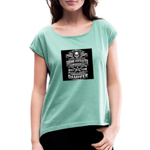 Ich bin ein Dampfer - Frauen T-Shirt mit gerollten Ärmeln