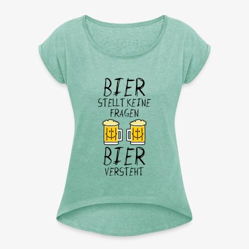 Bier versteht ! - Frauen T-Shirt mit gerollten Ärmeln