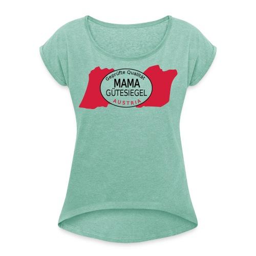 mama Gütesiegel - Frauen T-Shirt mit gerollten Ärmeln