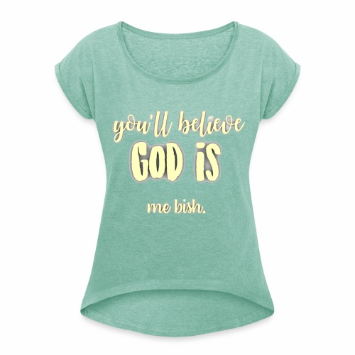 God is... me bish. - Women's T-Shirt with rolled up sleeves