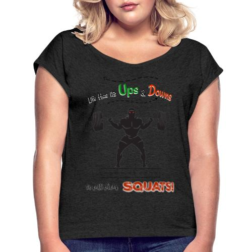 Do You Even Squat? - Women's T-Shirt with rolled up sleeves
