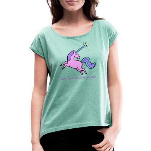 Einhörner sind im Juli geboren - Frauen T-Shirt mit gerollten Ärmeln