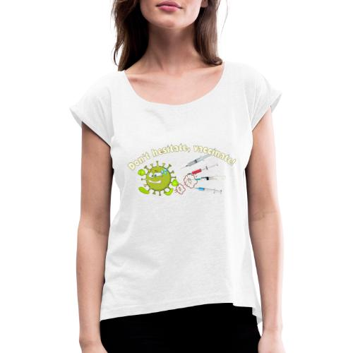Don't hesitate, vaccinate!I - Camiseta con manga enrollada mujer