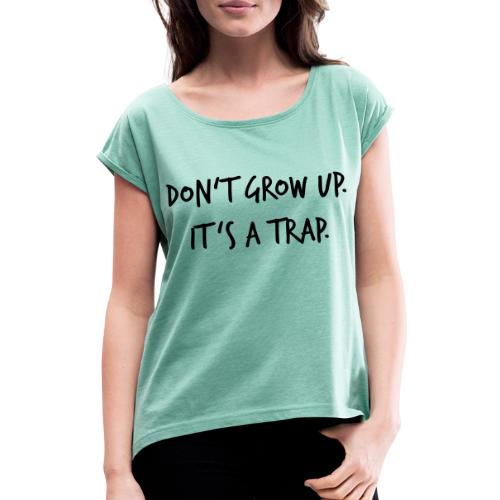 Don't grow up… Handschrift Stil - Farbe wählbar - Frauen T-Shirt mit gerollten Ärmeln