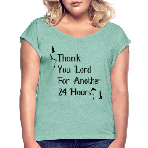 Merci mon Dieu pour une autre 24 heures - T-shirt à manches retroussées Femme