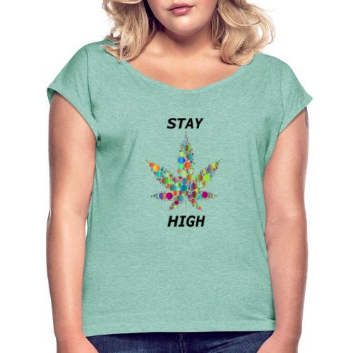 Stay High - Frauen T-Shirt mit gerollten Ärmeln