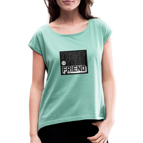 Trend is your friend - Camiseta con manga enrollada mujer