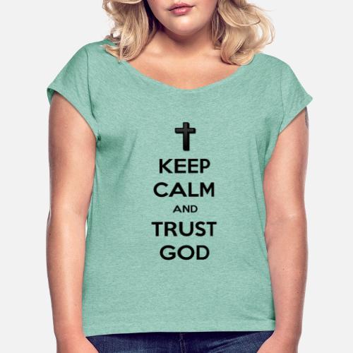 Keep Calm and Trust God (Vertrouw op God) - Vrouwen T-shirt met opgerolde mouwen