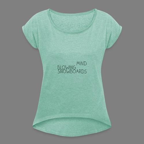 MindBlowingSnowboards_han - Frauen T-Shirt mit gerollten Ärmeln