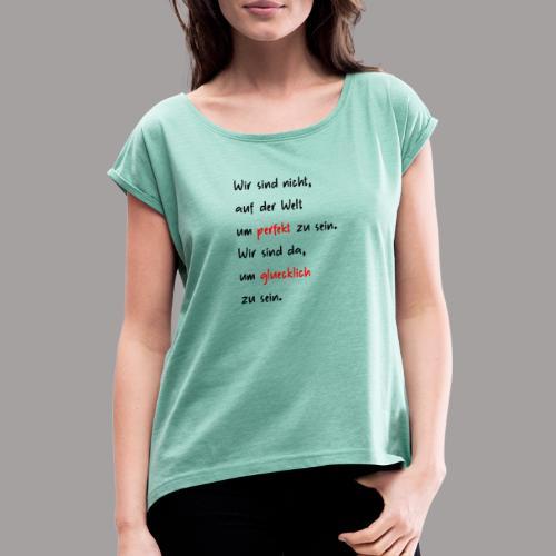 Motivierendes Motiv schwarze Schrift - Geschenk - Frauen T-Shirt mit gerollten Ärmeln