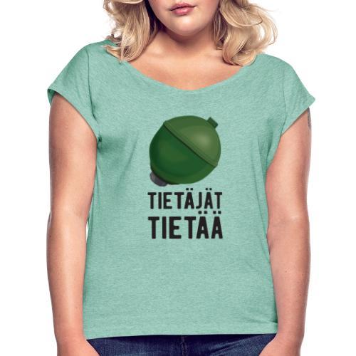 Jousipallo - tietäjät tietää - Naisten T-paita, jossa rullatut hihat