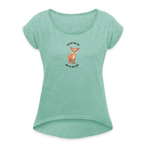 Pas de chi chi que du hua hua - Ozalee Style - T-shirt à manches retroussées Femme