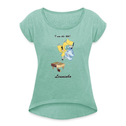 I am the fourth Leuninbo! - Women's T-Shirt with rolled up sleeves