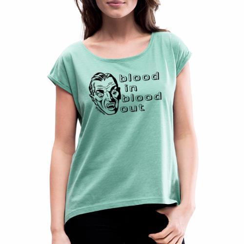 Blood in - blood out - Frauen T-Shirt mit gerollten Ärmeln