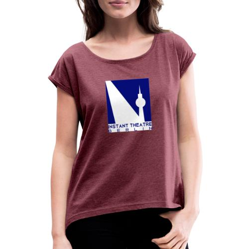 Instant Theater Berlin logo - Women's T-Shirt with rolled up sleeves