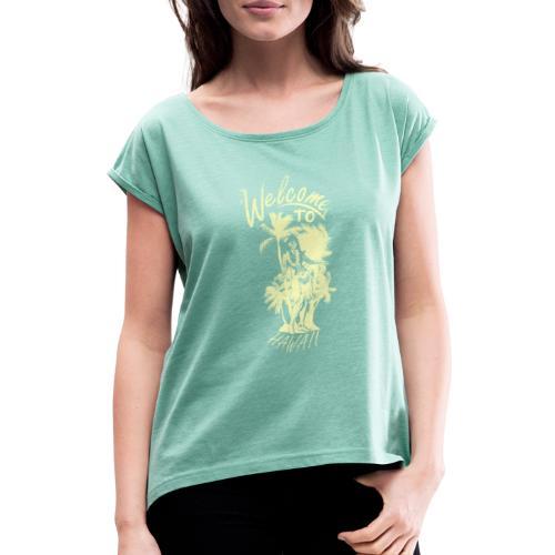 Welcome to Hawaii - Frauen T-Shirt mit gerollten Ärmeln