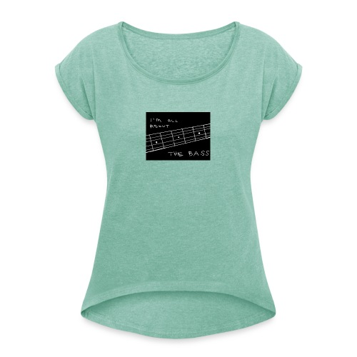 I M ALL ABOUT THE BASS - Women's T-Shirt with rolled up sleeves