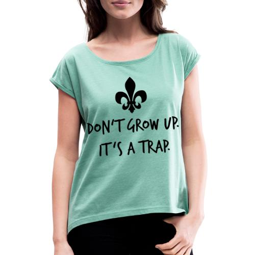 Don't grow up… Handschrift Lilie - Farbe wählbar - Frauen T-Shirt mit gerollten Ärmeln