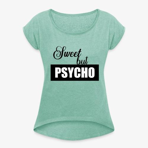 Sweet but Psycho - Frauen T-Shirt mit gerollten Ärmeln