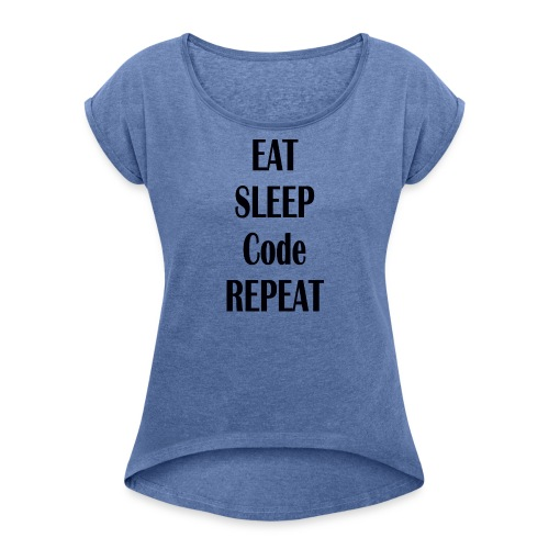 EAT SLEEP CODE REPEAT - Frauen T-Shirt mit gerollten Ärmeln