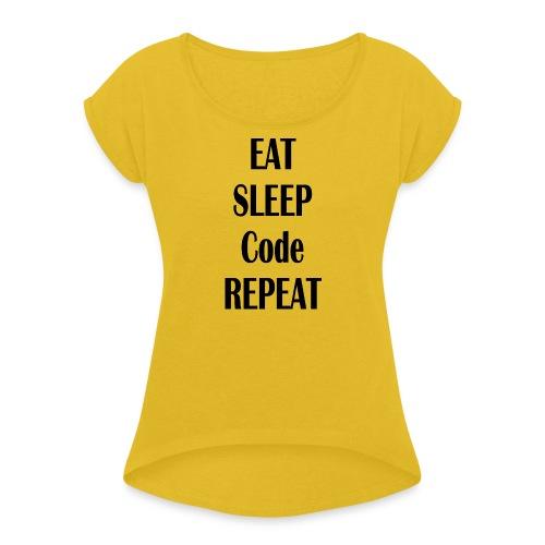 EAT SLEEP CODE REPEAT - Frauen T-Shirt mit gerollten Ärmeln