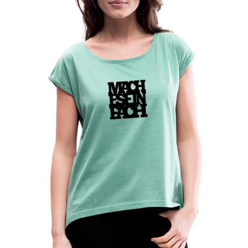 Mach es einfach - Frauen T-Shirt mit gerollten Ärmeln