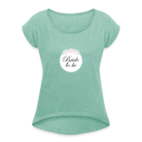 Floral Border Bride To Be - Women's T-Shirt with rolled up sleeves