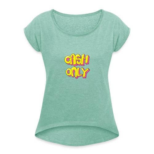Cash only - Vrouwen T-shirt met opgerolde mouwen