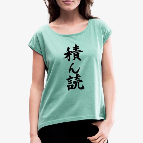 Tsundoku Kalligrafie - Frauen T-Shirt mit gerollten Ärmeln