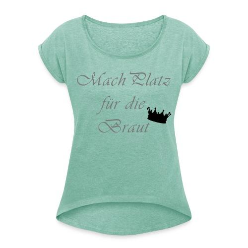 macht Platz für die Braut - Frauen T-Shirt mit gerollten Ärmeln
