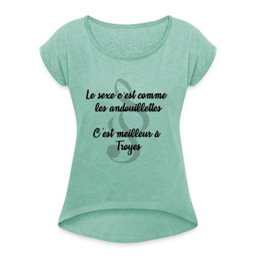 Le sexe c'est comme les andouillettes.... - T-shirt à manches retroussées Femme