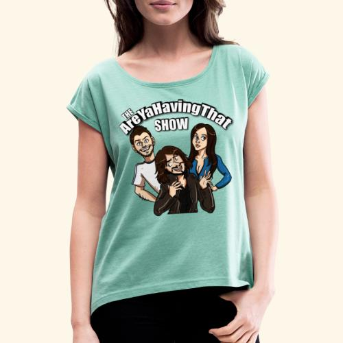 AreYaHavingThat Show - Women's T-Shirt with rolled up sleeves