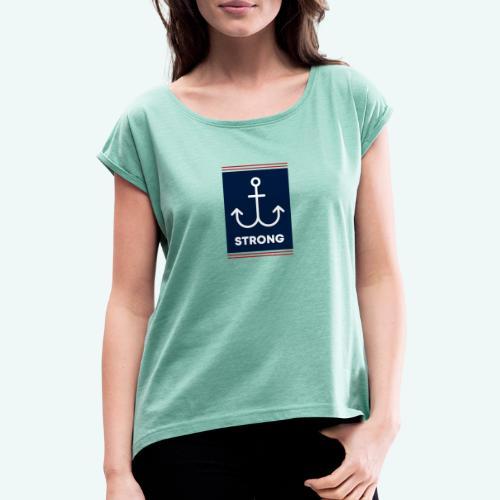 Strong - Frauen T-Shirt mit gerollten Ärmeln