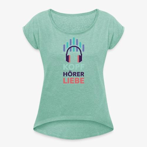 kopfhoererliebe bunt - Frauen T-Shirt mit gerollten Ärmeln