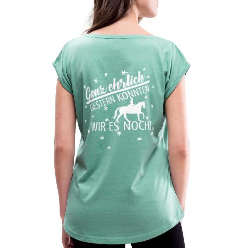 Gestern konnten wir es noch - Dressur - Frauen T-Shirt mit gerollten Ärmeln