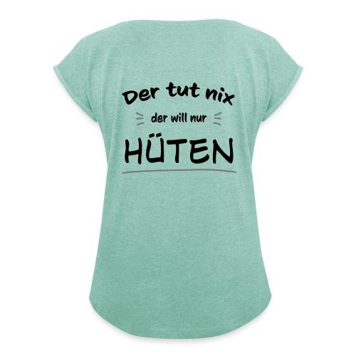 Der will nur hüten - Frauen T-Shirt mit gerollten Ärmeln