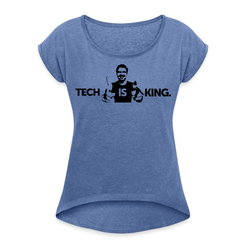Tech Is King 2 - Women's T-Shirt with rolled up sleeves