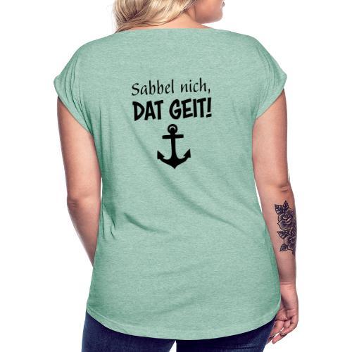 Sabbel nich, dat geit! - Frauen T-Shirt mit gerollten Ärmeln