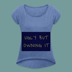 UGLY BUT OWNING IT - Women's T-shirt with rolled up sleeves
