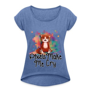 Pixel's Make Me Cry - Women's T-shirt with rolled up sleeves