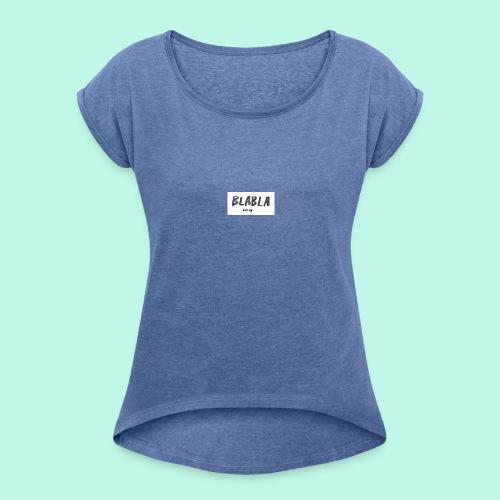 BLA BLA - Frauen T-Shirt mit gerollten Ärmeln