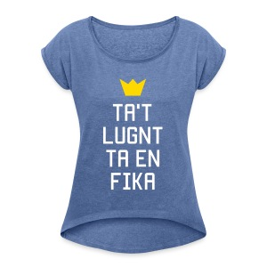 Ta't Lugnt Ta En Fika - Women's T-shirt with rolled up sleeves