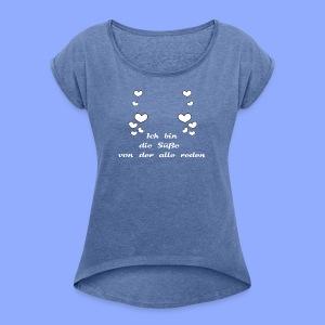 Ich bin die Süße von der alle reden - Frauen T-Shirt mit gerollten Ärmeln