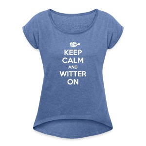 Keep calm and witter on - Frauen T-Shirt mit gerollten Ärmeln
