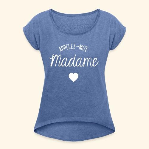 SWEAT APPELEZ MOI MADAME - T-shirt à manches retroussées Femme